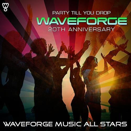 Waveforge 20th Anniversary (Party Till You Drop) by Waveforge Music All Stars
