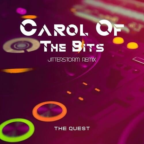 Carol Of The Bits (Jitterstorm Remix) by The Quest