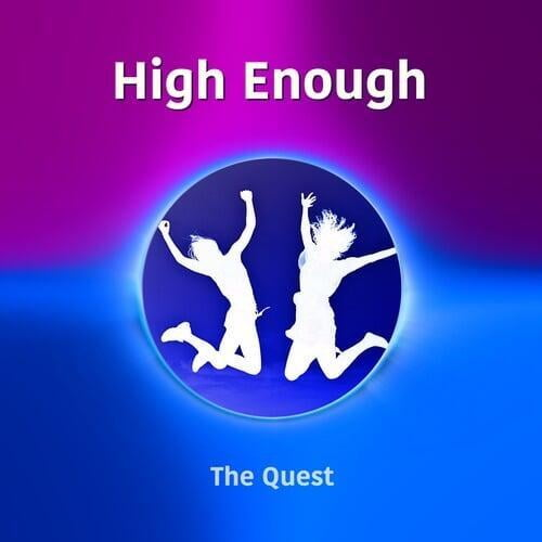 High Enough by The Quest