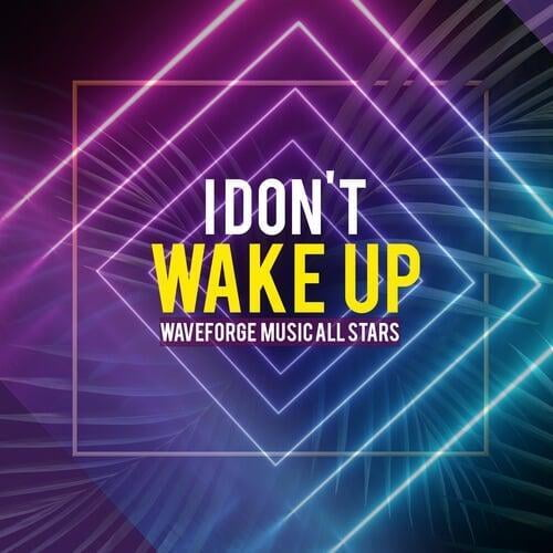 I Don't Wake Up by Waveforge Music All Stars