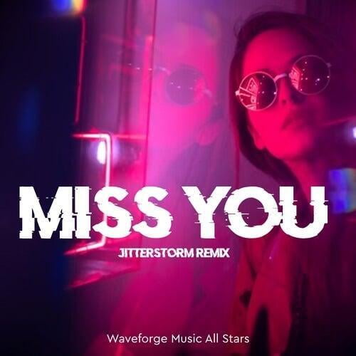 Miss You (Jitterstorm Remix) by Waveforge Music All Stars