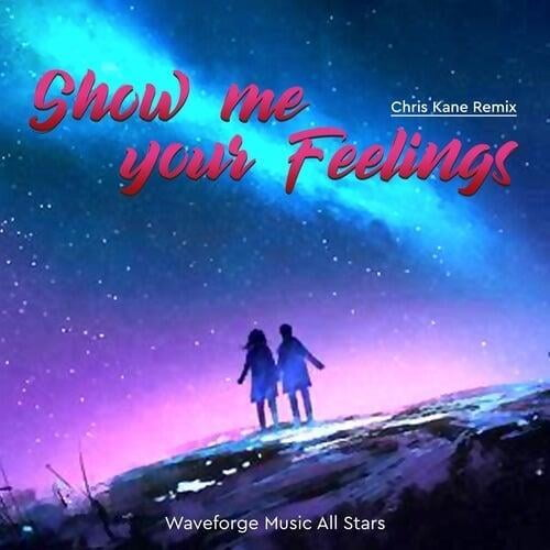 Show Me Your Feelings (Chris Kane Remix) by Waveforge Music All Stars